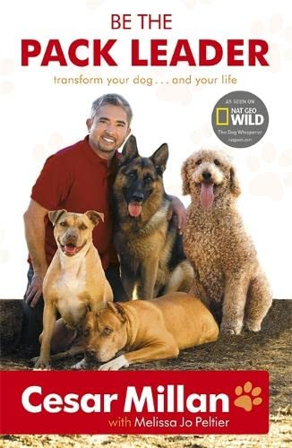 9780340976456: Be the Pack Leader: Use Cesar's Way to Transform Your Dog...and Your Life