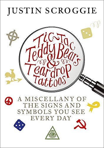 Tic-tac Teddy Bears and Teardrop Tattoos: The Secrets and Signs You Miss Everyday: Scroggie, Justin