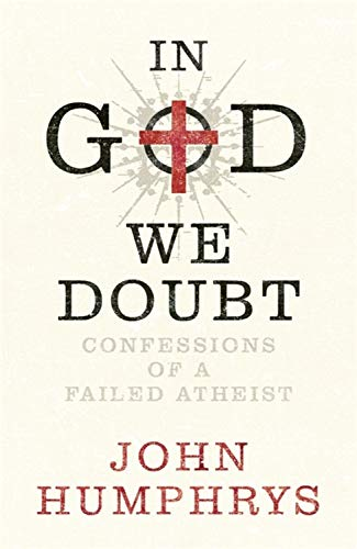 In God We Doubt: Confessions of a Failed Atheist: Humphrys, John