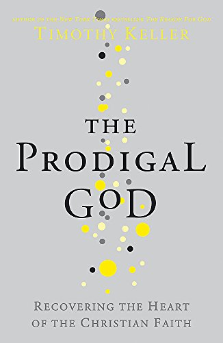 9780340979983: The Prodigal God: Recovering the heart of the Christian faith