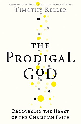 9780340980071: The Prodigal God: Recovering the Heart of the Christian Faith
