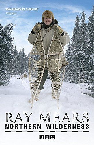 Northern Wilderness: Bushcraft of the Far North: Mears, Ray