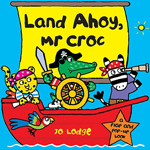 9780340988756: Land Ahoy, Mr Croc: A Flap and Pop-Up Book