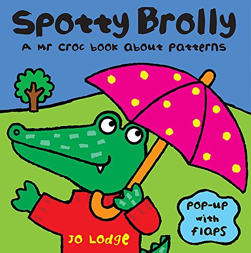 Spotty Brolly: A Mr Croc Book About Patterns (Mr Croc Board Book): Lodge, Jo