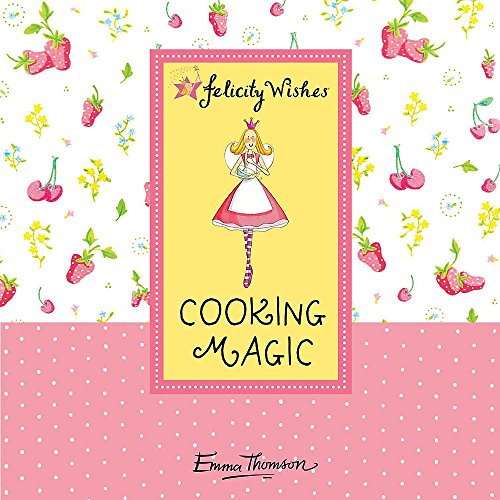 9780340989418: Cooking Magic (Emma Thomson's Felicity Wishes)