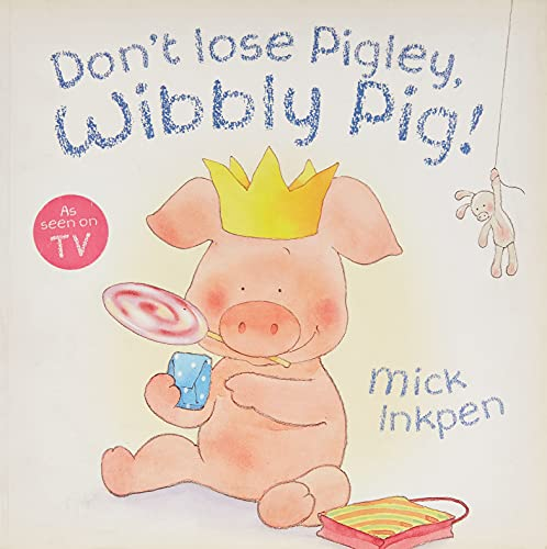 9780340989616: Don't Lose Pigley, Wibbly Pig!