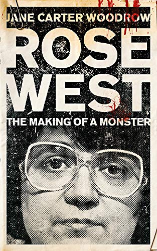 9780340992470: ROSE WEST: The Making of a Monster: The Making of a Monster