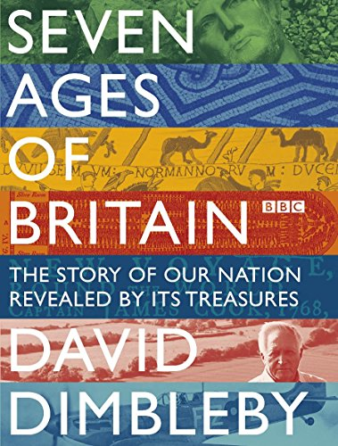 Seven Ages of Britain: The Story of Our Nation Revealed by Its Treasures