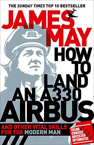9780340994580: How to Land an A330 Airbus: And Other Vital Skills for the Modern Man
