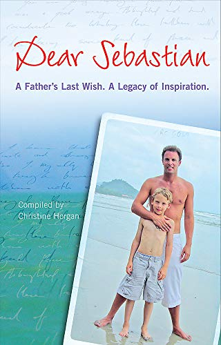 9780340994818: Dear Sebastian: A Father's Last Wish, a Legacy of Inspiration