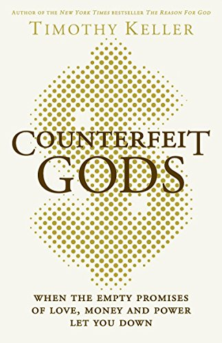 9780340995075: Counterfeit Gods: When the Empty Promises of Love, Money and Power Let You Down