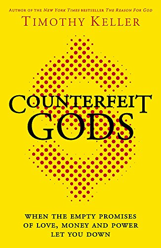 9780340995082: Counterfeit Gods: When the Empty Promises of Love, Money and Power Let You Down