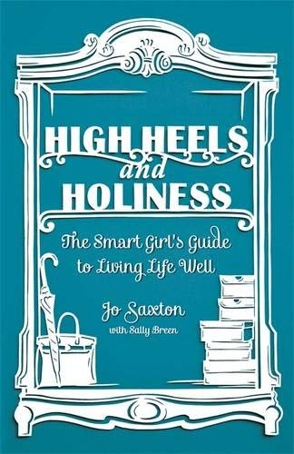 9780340995303: High Heels and Holiness: The Smart Girl's Guide to Living Life Well. by Jo Saxton, Sally Breen