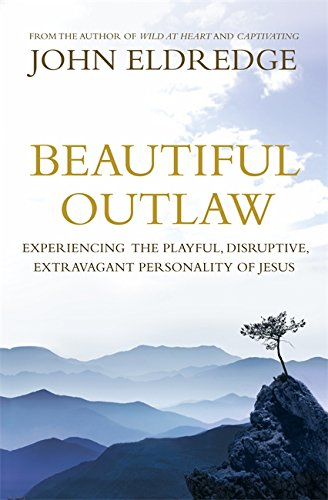 9780340995525: Beautiful Outlaw: Experiencing the Playful, Disruptive, Extravagant Personality of Jesus