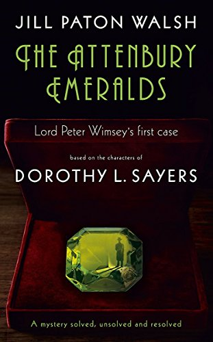 THE ATTENBURY EMERALDS - LORD PETER WIMSEY'S FIRST CASE - BASED ON THE CHARACTERS OF DOROTHY L SA...