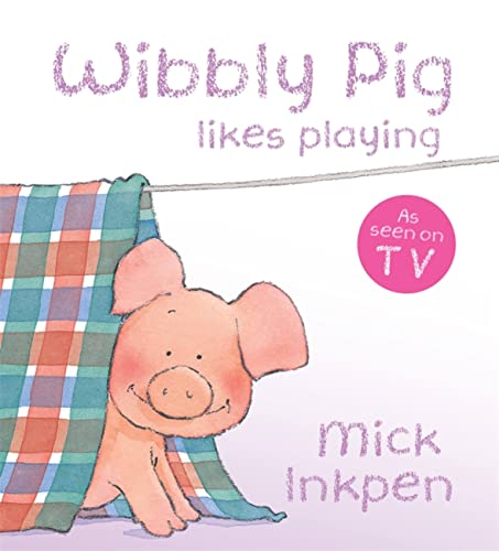 Wibbly Pig likes playing: Inkpen, Mick