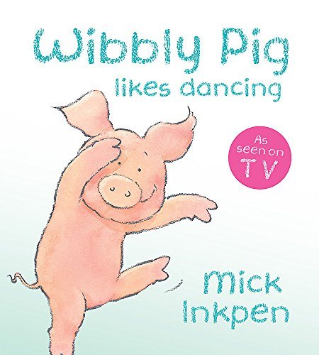 Wibbly Pig Likes Dancing: Board Book (9780340997598) by Mick Inkpen