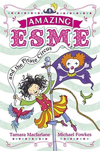 And the Pirate Circus (Amazing Esme): Macfarlane, Tamara