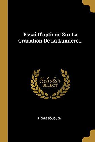 Essai d'Optique Sur La Gradation de la: Pierre Bouguer