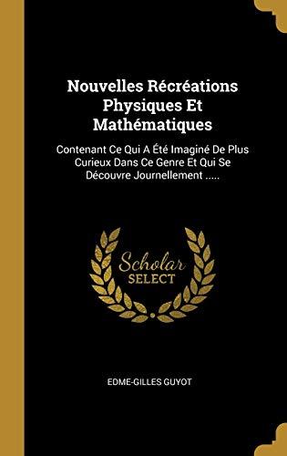 9780341103165: Nouvelles Récréations Physiques Et Mathématiques: Contenant Ce Qui A Été Imaginé De Plus Curieux Dans Ce Genre Et Qui Se Découvre Journellement ..... (French Edition)