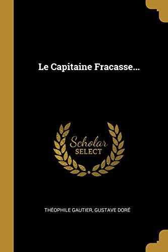 Le Capitaine Fracasse. (Paperback): Theophile Gautier, Gustave