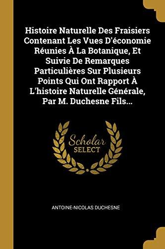 Histoire Naturelle Des Fraisiers Contenant Les Vues: Antoine-Nicolas Duchesne