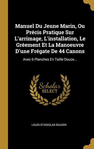 9780341349532: Manuel Du Jeune Marin, Ou Précis Pratique Sur l'Arrimage, l'Installation, Le Gréement Et La Manoeuvre d'Une Frégate de 44 Canons: Avec 6 Planches En Taille Douce...
