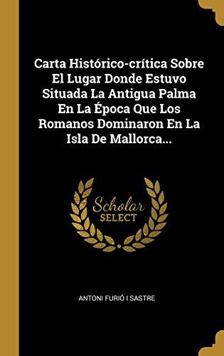 9780341421559: Carta Histórico-crítica Sobre El Lugar Donde Estuvo Situada La Antigua Palma En La Época Que Los Romanos Dominaron En La Isla De Mallorca...
