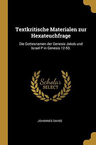 9780341432944: Textkritische Materialen zur Hexateuchfrage: Die Gottesnamen der Genesis Jakob und Israel P in Genesis 12-50. (German Edition)