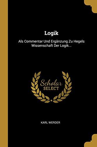 Logik: ALS Commentar Und Erg nzung Zu: Karl Werder