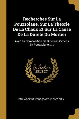 9780341469971: Recherches Sur La Pouzzolane, Sur La Théorie De La Chaux Et Sur La Cause De La Dureté Du Mortier: Avec La Composition De Différens Cimens En Pouzzolane ......