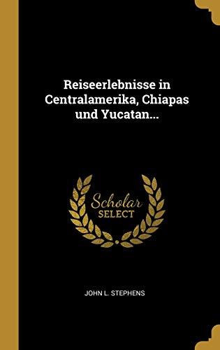 Reiseerlebnisse in Centralamerika, Chiapas Und Yucatan. (Hardback): John L Stephens