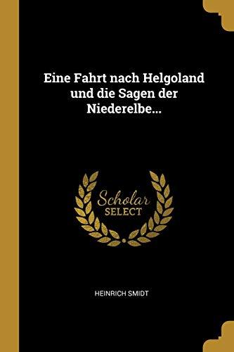 Eine Fahrt Nach Helgoland Und Die Sagen: Heinrich Smidt