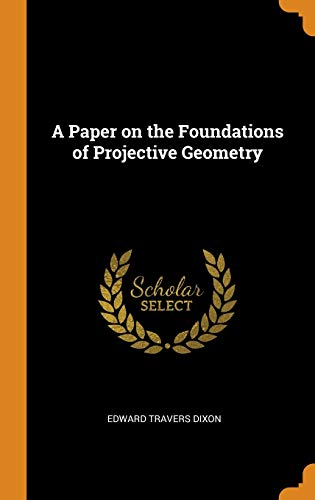 9780341672739: A Paper on the Foundations of Projective Geometry