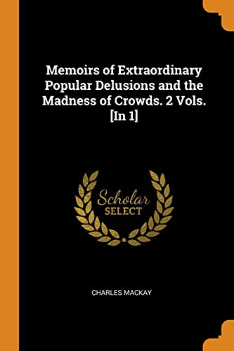 9780341746508: Memoirs of Extraordinary Popular Delusions and the Madness of Crowds. 2 Vols. [In 1]