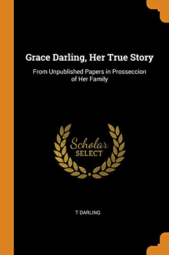 Grace Darling, Her True Story: From Unpublished: T Darling