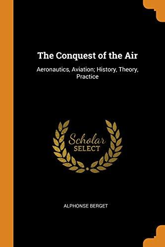 The Conquest of the Air: Aeronautics, Aviation;: Alphonse Berget