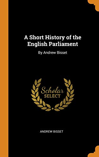 A Short History of the English Parliament: Andrew Bisset
