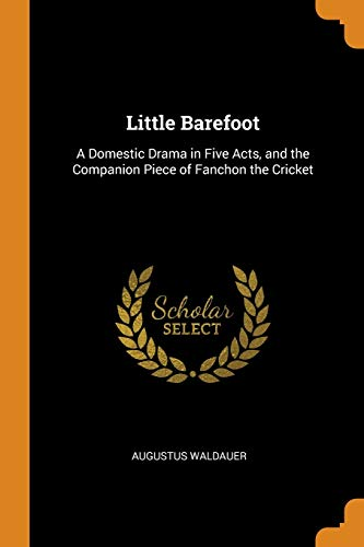 Little Barefoot: A Domestic Drama in Five: Augustus Waldauer