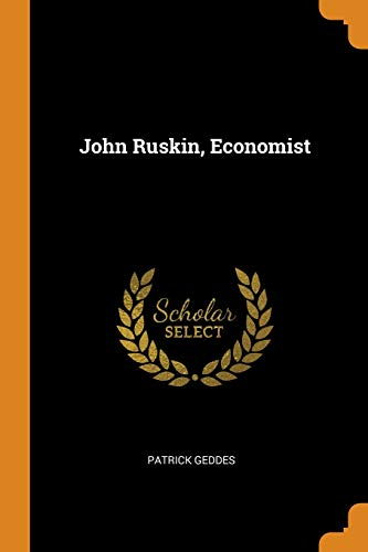 John Ruskin, Economist (Paperback): Patrick Geddes