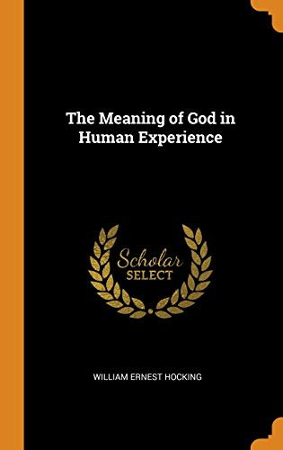 9780342339594: The Meaning of God in Human Experience