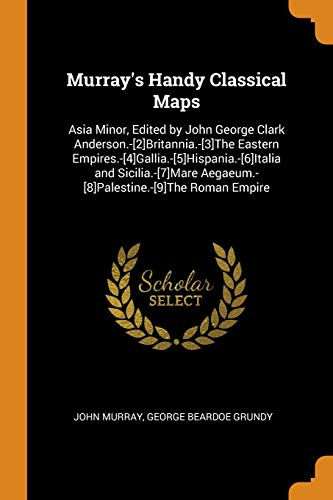 9780342484133: Murray's Handy Classical Maps: Asia Minor, Edited by John George Clark Anderson.-[2]Britannia.-[3]The Eastern ... Aegaeum.-[8]Palestine.-[9]The Roman Empire