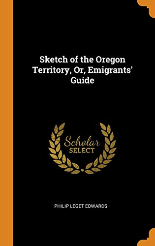 Sketch of the Oregon Territory, Or, Emigrants': Philip Leget Edwards
