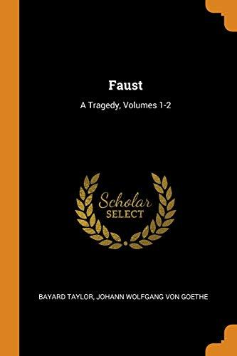 Faust: A Tragedy, Volumes 1-2 (Paperback): Bayard Taylor, Johann