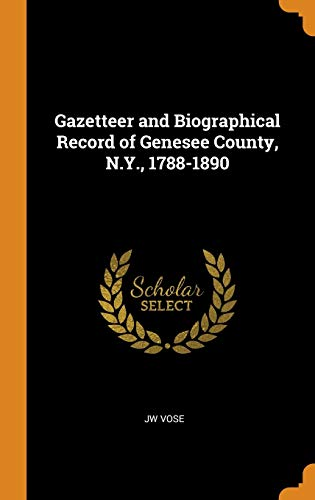 Gazetteer and Biographical Record of Genesee County,: Vose, Jw