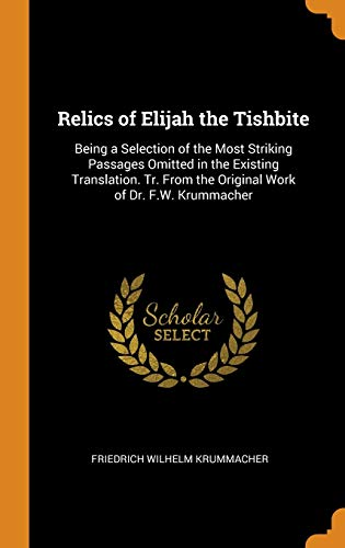 Relics of Elijah the Tishbite: Being a: Friedrich Wilhelm Krummacher