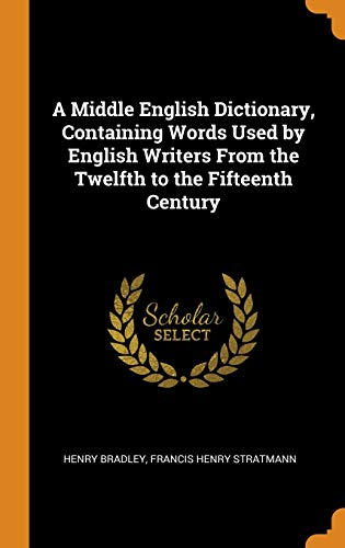 A Middle English Dictionary, Containing Words Used by English Writers from the Twelfth to the Fifteenth Century (Hardback) - Henry Bradley, Francis Henry Stratmann