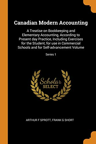 Canadian Modern Accounting: A Treatise on Bookkeeping: Arthur F Sprott,
