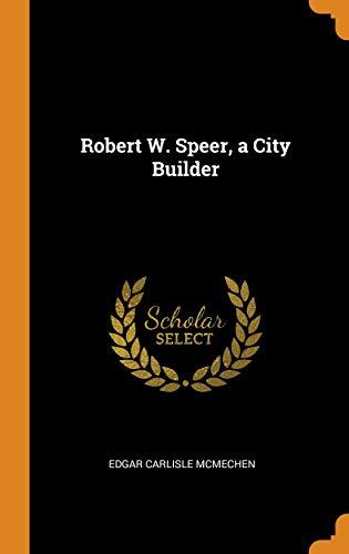 Robert W. Speer, a City Builder (Hardback): Edgar Carlisle McMechen