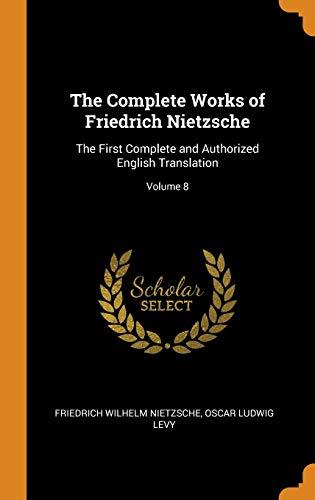 The Complete Works of Friedrich Nietzsche: The: Friedrich Wilhelm Nietzsche,